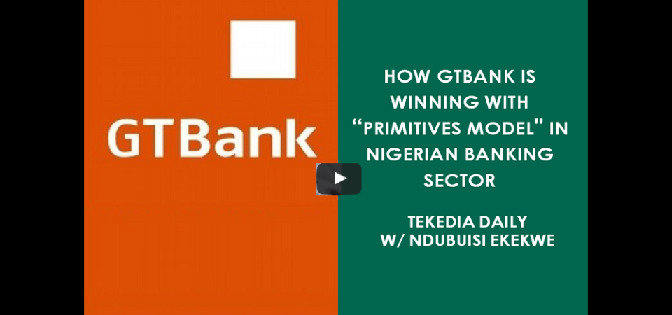 """How GTBank Is Winning With """"Primitives Model"""" In Nigerian Banking Sector"""