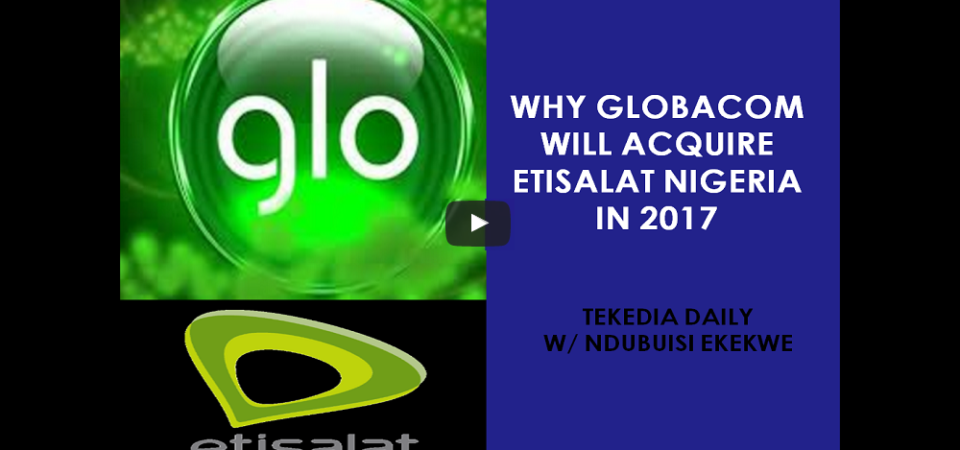 Why Globacom Will Acquire Etisalat Nigeria In 2017 [Video]