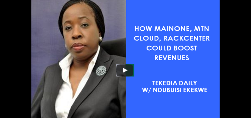 How MainOne, MTN Cloud, RackCenter Could Boost Revenues