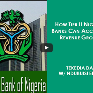 How Tier II Banks Can Compete With Tier I Banks In Nigeria [Video]
