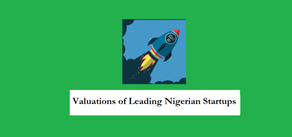 Comprehensive Valuations of Nigerian Tech Startups