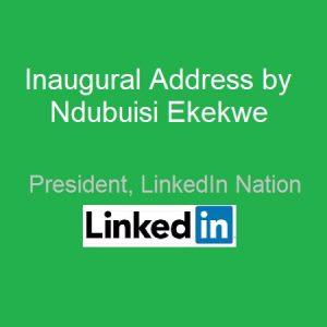 Inaugural Address by Ndubuisi Ekekwe, President, LinkedIn Nation