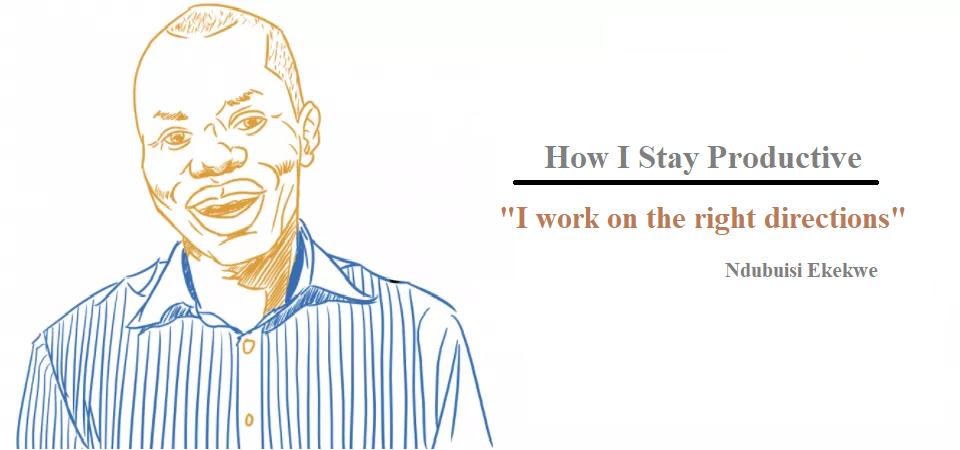 How I Stay Productive – Ndubuisi Ekekwe