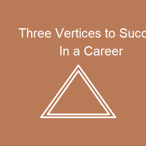 Three Vertices to Success in a Career